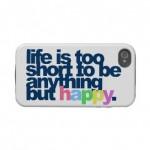 la_vida_es_demasiado_corta_ser_todo_menos_feliz_funda-r9712a9a96269407f81e37a8bc9d53c59_a4ubk_216